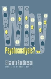 Why Psychoanalysis? ebook by Elisabeth Roudinesco,Rachel Bowlby