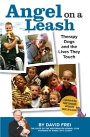 Angel on a Leash - Therapy Dogs and the Lives They Touch ebook by David Frei
