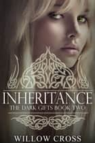 The Dark Gifts Inheritance eBook by Willow Cross