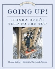 Going Up! - Elisha Otis's Trip to the Top ebook by Kobo.Web.Store.Products.Fields.ContributorFieldViewModel