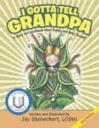 I Gotta Tell Grandpa - A Story and Workbook About Finding and Being Yourself ebook by Jay Steineckert LCSW