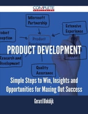 Product Development - Simple Steps to Win, Insights and Opportunities for Maxing Out Success ebook by Gerard Blokdijk