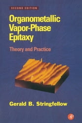 Organometallic Vapor-Phase Epitaxy: Theory and Practice ebook by Stringfellow, Gerald B.
