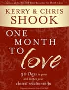 One Month to Love - Thirty Days to Grow and Deepen Your Closest Relationships eBook by Kerry Shook, Chris Shook