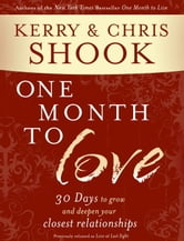 One Month to Love - Thirty Days to Grow and Deepen Your Closest Relationships ebook by Kerry Shook,Chris Shook