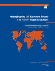 Managing the Oil Revenue Boom: The Role of Fiscal Institutions ebook by Mauricio Mr. Villafuerte,Rolando Mr. Ossowski,Theo Thomas,Paulo Medas