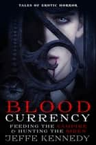 Blood Currency: Feeding the Vampire ebook by Jeffe Kennedy