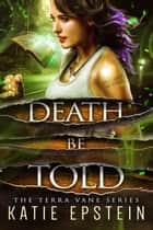Death Be Told ebook by Katie Epstein