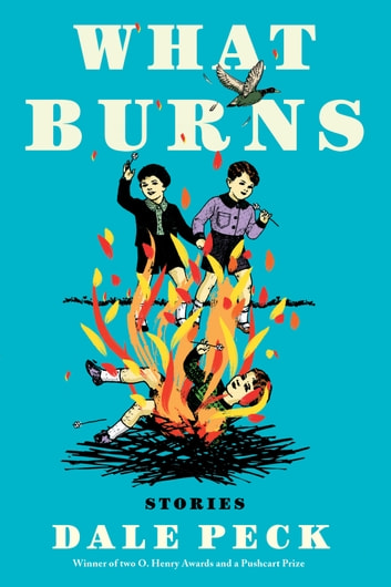 What Burns ebook by Dale Peck