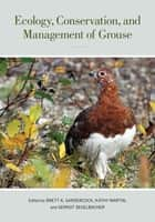 Ecology, Conservation, and Management of Grouse - Published for the Cooper Ornithological Society ebook by Brett K. Sandercock, Kathy Martin, Gernot Segelbacher