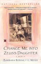 Change Me Into Zeus's Daughter ebook by Barbara Robinette Moss