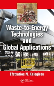 Waste-to-Energy Technologies and Global Applications ebook by Efstratios N. Kalogirou
