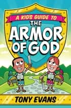 A Kid's Guide to the Armor of God ebook by Tony Evans