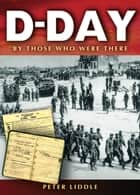 D-Day - By Those Who Were There ebook by Peter Liddle