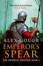 Emperor's Spear ebook by Alex Gough
