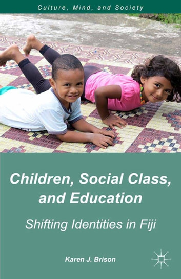 Children, Social Class, and Education - Shifting Identities in Fiji ebook by K. Brison