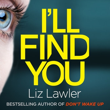 I'll Find You - The most pulse-pounding thriller you'll read this year from the bestselling author of DON'T WAKE UP audiobook by Liz Lawler