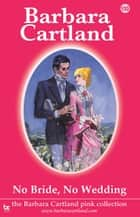 No Bride, No Wedding ebook by Barbara Cartland