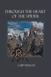 Through the Heart of the Spider ebook by Chip Wright