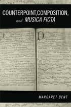 Counterpoint, Composition and Musica Ficta ebook by Margaret Bent