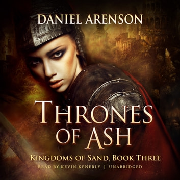 Thrones of Ash - Kingdoms of Sand, Book 3 audiobook by Daniel Arenson