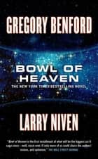 Bowl of Heaven ebook by Gregory Benford,Larry Niven