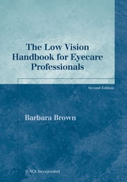 The Low Vision Handbook for Eyecare Professionals, Second Edition ebook by