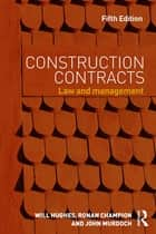 Construction Contracts - Law and Management ebook by Will Hughes, Ronan Champion, John Murdoch