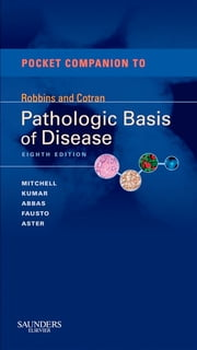 Pocket Companion to Robbins & Cotran Pathologic Basis of Disease ebook by Vinay Kumar,Nelson Fausto,Abul K. Abbas,Jon C. Aster,Richard N Mitchell