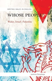 Whose People? - Wales, Israel, Palestine ebook by Jasmine Donahaye