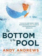 The Bottom of the Pool - Thinking Beyond Your Boundaries to Achieve Extraordinary Results 電子書 by Andy Andrews