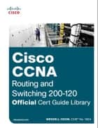 Cisco CCNA Routing and Switching 200-120 Official Cert Guide Library ebook by Wendell Odom