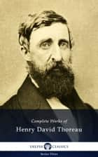 Complete Works of Henry David Thoreau (Delphi Classics) ebook by Henry David Thoreau, Delphi Classics