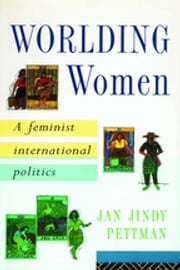 Worlding Women - A Feminist International Politics ebook by Jan Jindy Pettman