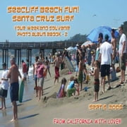 Seacliff Beach Fun! Santa Cruz Surf  Sept 6, 2008 - Northern California Paradise Beach Series (English eBook C2) ebook by Vinette, Arnold