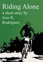 Riding Alone ebook by Jose R. Rodriguez