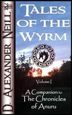 Tales of the Wyrm, Volume 1 ebook by D. Alexander Neill