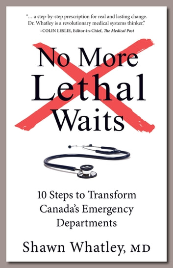 No more lethal waits ebook by shawn whatley 9781772360332 no more lethal waits 10 steps to transform canadas emergency departments ebook by shawn whatley fandeluxe Images