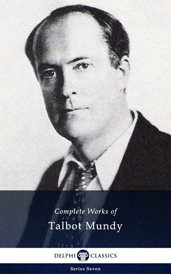 Delphi Complete Works of Talbot Mundy (Illustrated) ebook by Talbot Mundy,Delphi Classics