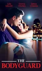 The Bodyguard: Protecting Plain Jane (The Precinct: SWAT, Book 1) / Engaging Bodyguard / The Private Bodyguard (Mills & Boon M&B) ebook by Julie Miller, Donna Young, Debra Cowan