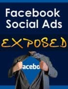Facebook Social Ads Exposed ebook by Thrivelearning Institute Library