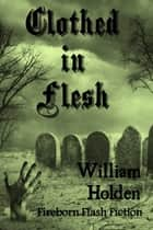 Clothed in Flesh ebook by William Holden