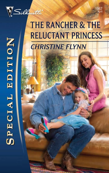 The Rancher & The Reluctant Princess - A Single Dad Romance ebook by Christine Flynn
