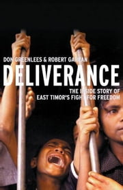Deliverance: The inside story of East Timor's fight for freedom ebook by Greenlees, Don