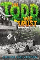 In Todd We Trust ebook by Louise Galveston
