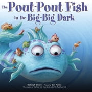 The Pout-Pout Fish in the Big-Big Dark ebook by Deborah Diesen, Dan Hanna