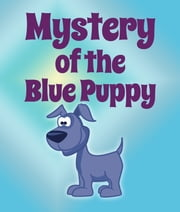 Mystery Of The Blue Puppy - Children's Books and Bedtime Stories For Kids Ages 3-8 for Fun Life Lessons ebook by Jupiter Kids