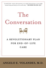 The Conversation - A Revolutionary Plan for End-of-Life Care ebook by Angelo Volandes