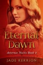 Eternal Dawn - Aeternae Noctis, #2 ebook by Jade Kerrion