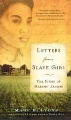Letters From a Slave Girl - The Story of Harriet Jacobs ebook by
